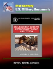 21st Century U.S. Military Documents: Civil Engineer Guide to Expeditionary Force Protection (Air Force Handbook 10-222, Volume 3) - Barriers, Bollards, Barricades ebook by Progressive Management