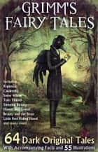 Grimm's Fairy Tales. - 64 Dark Original Tales - With Accompanying Facts, 55 Illustrations, and a Link to 62 Free Online Audio Files. ebook by The Grimm Brothers, Red Skull Publishing