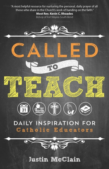 Called to Teach - Daily Inspiration for Catholic Educators ebook by Justin McClain