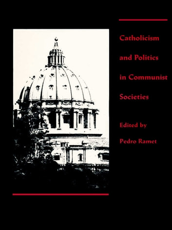 Catholicism and Politics in Communist Societies ebook by