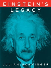 Einstein's Legacy - The Unity of Space and Time ebook by Julian Schwinger