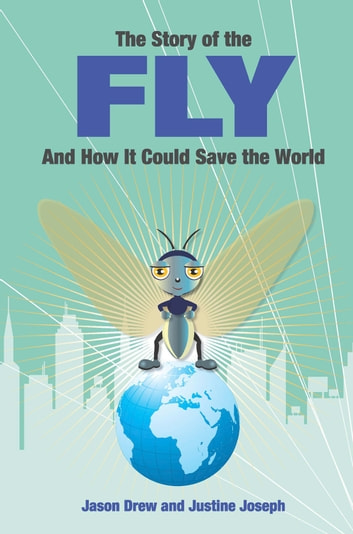 The Story of the Fly - ..and How It Could Save the World ebook by Jason Drew
