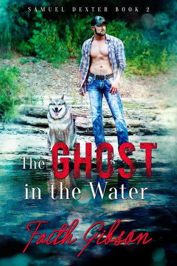The Ghost in the Water - Samuel Dexter, #2 ebook by Faith Gibson