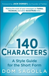 140 Characters - A Style Guide for the Short Form ebook by Dom Sagolla
