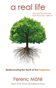 A Real Life: Rediscovering the Roots of Our Happiness ebook by Ferenc Máté