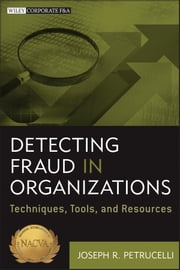 Detecting Fraud in Organizations - Techniques, Tools, and Resources ebook by Joseph Petrucelli