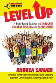 Level Up: A Brain-Based Strategy to Skyrocket Student Success and Achievement ebook by Andrea Samadi