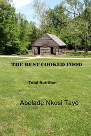 The Best Cooked Food - Total Nutrition ebook by Abolade Nkosi Tayo