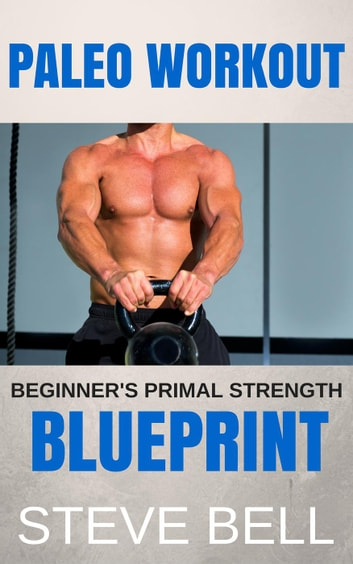 Paleo workout beginners primal strength blueprint ebook by steve paleo workout beginners primal strength blueprint ebook by steve bell malvernweather Choice Image