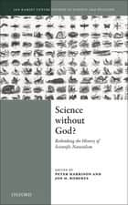 Science Without God? - Rethinking the History of Scientific Naturalism ebook by Peter Harrison, Jon H. Roberts