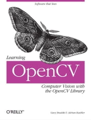 Learning OpenCV - Computer Vision with the OpenCV Library ebook by Gary Bradski, Adrian Kaehler