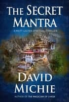 The Secret Mantra - A Matt Lester Spiritual Thriller, #2 ebook by David Michie