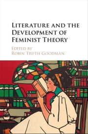 Literature and the Development of Feminist Theory ebook by Goodman, Robin Truth