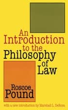 An Introduction to the Philosophy of Law ebook by Roscoe Pound, Marshall. L DeRosa