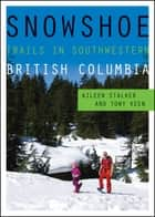 Snowshoe Trails in Southwestern British Columbia ebook by Aileen Stalker, Tony Keen