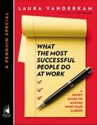 What the Most Successful People Do at Work ebook by Laura Vanderkam