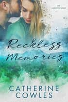 Reckless Memories ebook by Catherine Cowles