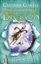 How To Train Your Dragon: How To Cheat A Dragon's Curse - Book 4 ebook by Cressida Cowell