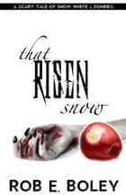 That Risen Snow ebook by Rob E. Boley