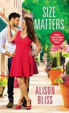 Size Matters - a BBW romantic comedy ebook by Alison Bliss