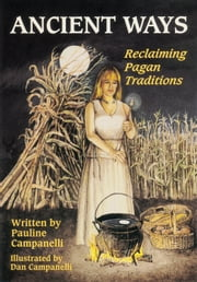 Ancient Ways - Reclaiming the Pagan Tradition ebook by Pauline Campanelli,Dan Campanelli