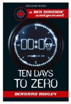 Ten Days To Zero ebook by Bernard Ashley