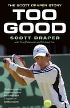 Too Good - The Scott Draper Story ebook by Scott Draper