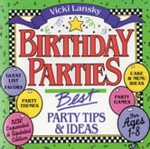 Birthday Parties - Best Party Tips and Ideas For Ages 1-8 ebook by Vicki Lansky