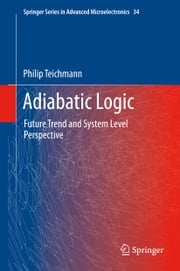 Adiabatic Logic - Future Trend and System Level Perspective ebook by Philip Teichmann