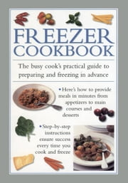 Freezer Cookbook - The Busy Cooks Practical Guide to Preparing and Freezing in Advance ebook by Valerie Ferguson