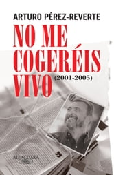 No me cogeréis vivo (2001-2005) ebook by Arturo Pérez-Reverte
