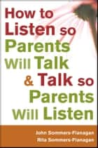 How to Listen so Parents Will Talk and Talk so Parents Will Listen ebook by John Sommers-Flanagan, Rita Sommers-Flanagan