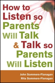 How to Listen so Parents Will Talk and Talk so Parents Will Listen ebook by John Sommers-Flanagan,Rita Sommers-Flanagan