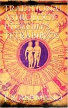Traditional Astrology: Ptolemy's Tetrabiblos eBook by J. M. Ashmand