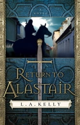 Return to Alastair ( Book #3) - A Novel ebook by L. A. Kelly