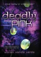 Deadly Pink ebook by Vivian Vande Velde