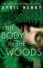 The Body in the Woods - A Point Last Seen Mystery ebook by April Henry