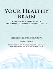 Your Healthy Brain: A Personal and Family Guide to Staying Healthy and Living Longer ebook by Stephen J. Kiraly, MD, FRCPC