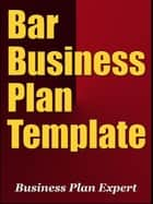 Bar Business Plan Template (Including 6 Special Bonuses) ebook by Business Plan Expert