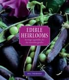 Edible Heirlooms - Heritage Vegetables for the Maritime Garden ebook by Bill Thorness