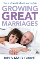 Growing Great Marriages ebook by Ian Grant, Mary Grant
