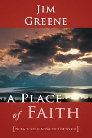A Place of Faith - When There Is Nowhere Else to Go ebook by Jim Brown