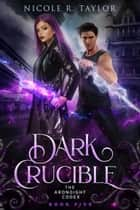 Dark Crucible ebook by Nicole R. Taylor
