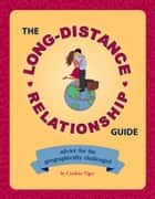 The Long-Distance Relationship Guide - Advice for the Geographically Challenged ebook by Caroline Tiger