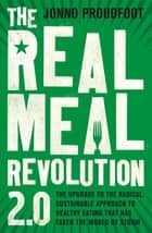 The Real Meal Revolution 2.0 - The upgrade to the radical, sustainable approach to healthy eating that has taken the world by storm ebook by Jonno Proudfoot, The Real Meal Group