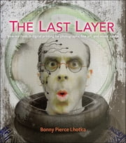 The Last Layer - New methods in digital printing for photography, fine art, and mixed media ebook by Bonny Pierce Lhotka