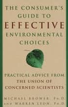 The Consumer's Guide to Effective Environmental Choices - Practical Advice from The Union of Concerned Scientists ebook by Michael Brower, Warren Leon