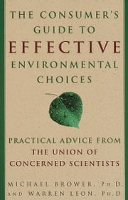 The Consumer's Guide to Effective Environmental Choices - Practical Advice from The Union of Concerned Scientists ebook by Michael Brower,Warren Leon