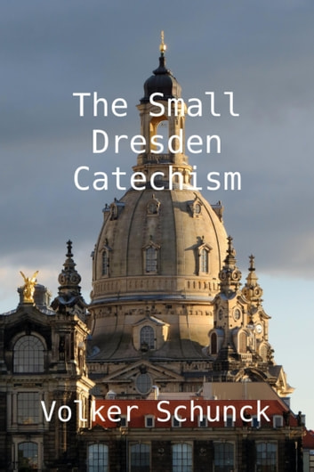 The Small Dresden Catechism ebook by Volker Schunck