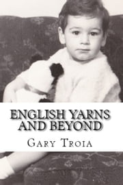 English Yarns and Beyond ebook by Gary Troia